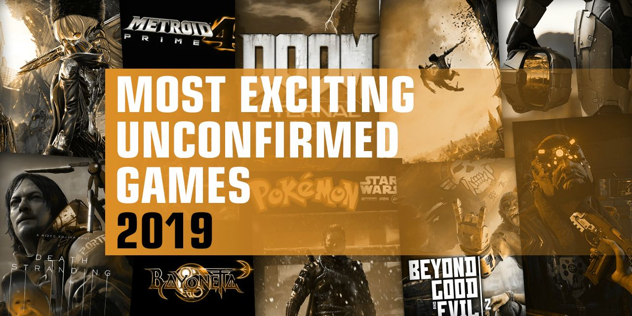15 Unconfirmed 2019 Games We're Excited To See