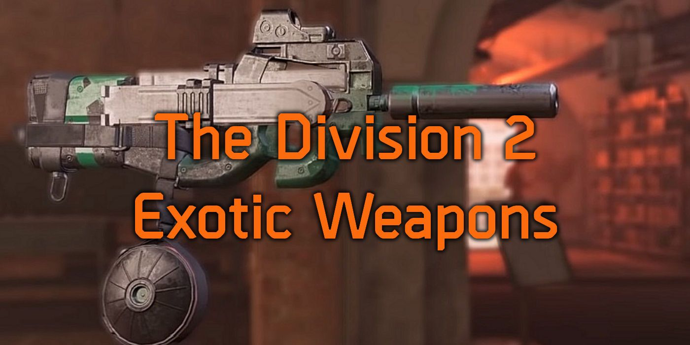 Division 2 Exotic Weapons - Complete List & How to Unlock Them